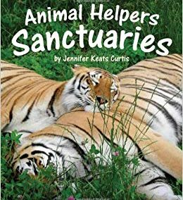 Animal Helpers Sanctuaries by: Jennifer Keats Curtis
