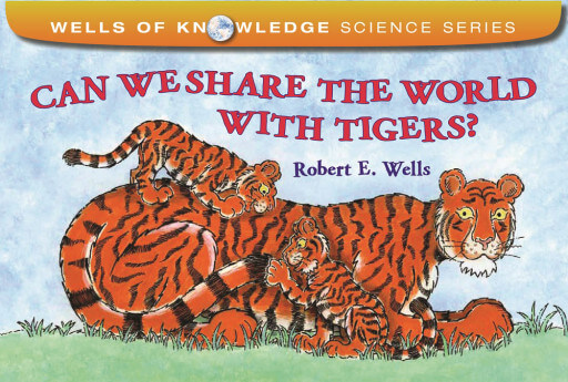 Can We Share the World with Tigers? by: Robert E. Wells