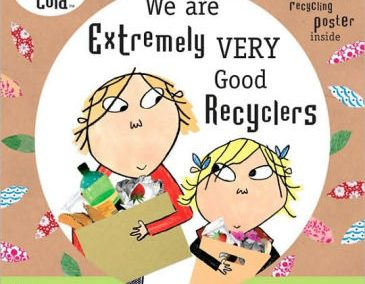 Charlie and Lola: We Are Extremely Very Good Recyclers by: Lauren Child