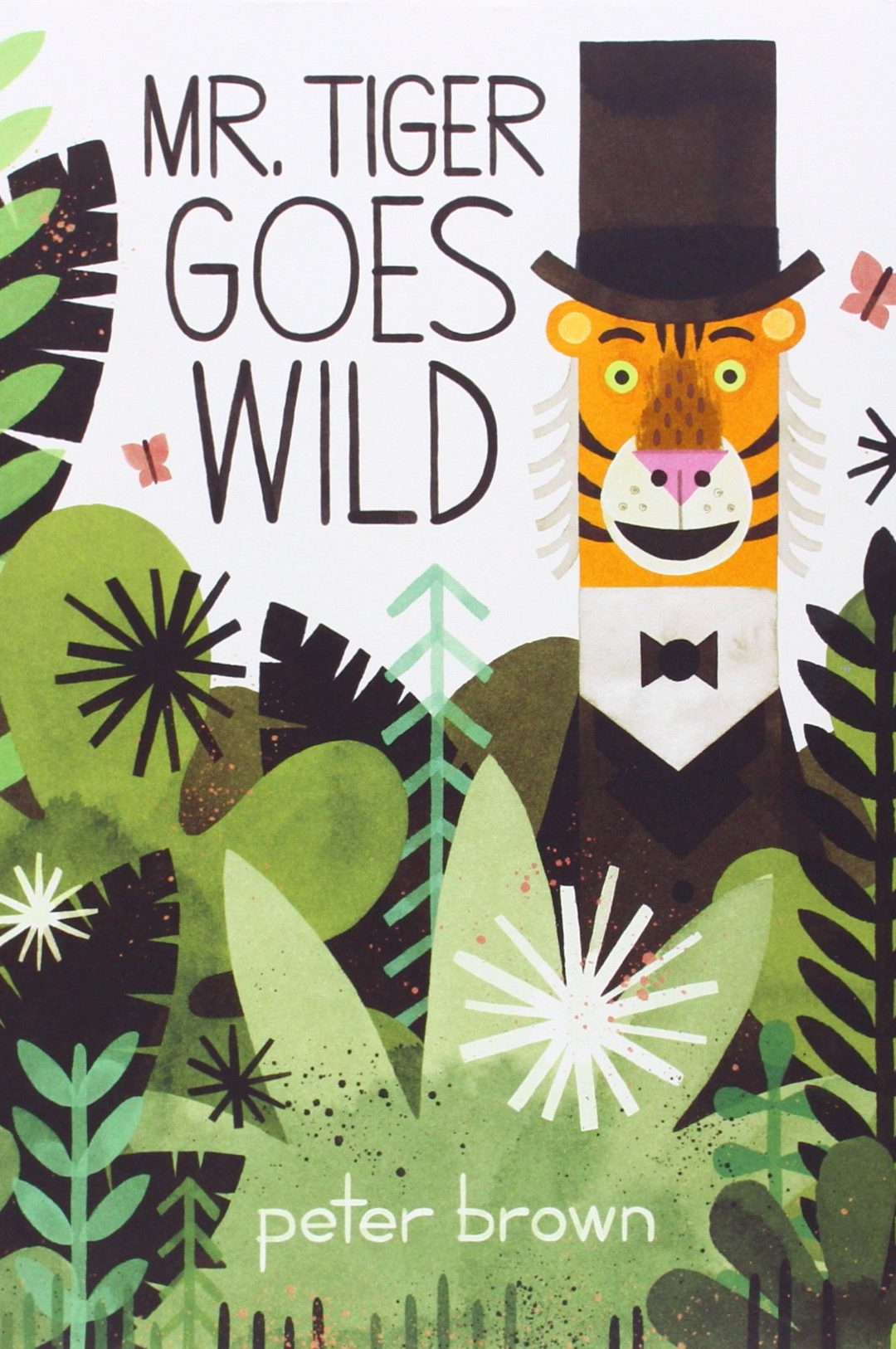 Mr Tiger Goes Wild by: Peter Brown