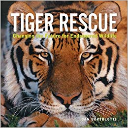 Tiger Rescue – Changing the Future of Endangered Wildlife by: Dan Bortolotti