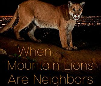 When Mountain Lions Are Neighbors by: Beth Pratt Bergstrom