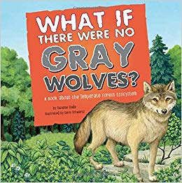 What If There Were No Gray Wolves? by: Suzanne Slade
